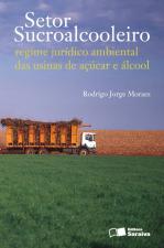 SETOR SUCROALCOOLEIRO: REGIME JURÍDICO AMBIENTAL DAS USINAS DE AÇÚCAR E ÁLCOOL - 1ª EDIÇÃO DE 2011