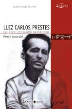 LUÍS CARLOS PRESTES - UM REVOLUCIONÁRIO BRASILEIRO