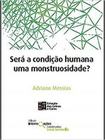 SERÁ A CONDIÇÃO HUMANA UMA MONSTRUOSIDADE