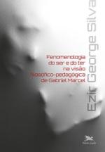FENOMENOLOGIA DO SER E DO TER NA VISÃO FILOSÓFICO-PEDAGÓGICA DE GABRIEL MARCEL