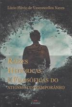 RAIZES HISTORICAS E FILOSOFICAS DO ATEISMO CONTEMPORANEO