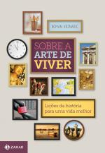 SOBRE A ARTE DE VIVER - LIÇÕES DA HISTÓRIA PARA UMA VIDA MELHOR
