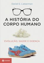 A HISTÓRIA DO CORPO HUMANO - EVOLUÇÃO, SAÚDE E DOENÇA