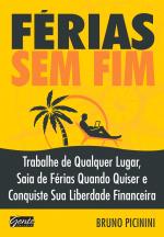 FÉRIAS SEM FIM - TRABALHE DE QUALQUER LUGAR, SAIA DE FÉRIAS QUANDO QUISER E CONQUISTE SUA LIBERDADE FINANCEIRA