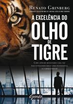A EXCELÊNCIA DO OLHO DE TIGRE - COMO ATINGIR RESULTADOS CADA VEZ MAIS EXTRAORDINÁRIOS COMO PROFISSIONAL OU EMPREENDEDOR