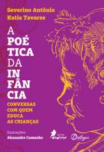 POÉTICA DA INFÂNCIA - CONVERSAS COM QUEM EDUCA AS CRIANÇAS