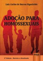 ADOÇÃO PARA HOMOSSEXUAIS - EDIÇÃO REVISTA E ATUALIZADA DE ACORDO COM O CÓDIGO CIVIL, LEI NACIONAL DA ADOÇÃO E AS MAIS RECENTES DECISÕES JUDICIAIS