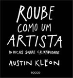ROUBE COMO UM ARTISTA - 10 DICAS SOBRE CRIATIVIDADE