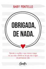 OBRIGADA, DE NADA - APRENDA A ESCOLHER O QUE MERECE ESPAÇO NA SUA VIDA E LIBERTE-SE DO QUE NÃO É DIGNO PERMANECER NELA