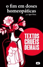 O FIM EM DOSES HOMEOPÁTICAS - TEXTOS CRUÉIS DEMAIS