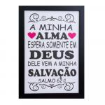 QUADRO 24X34CM MOLDURA PRETA MINHA ALMA ESPERA SOMENTE EM DEUS DELE VEM A MINHA SALVAÇÃO - SALMO 62:1