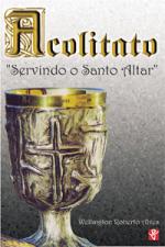 ACOLITATO - SERVINDO O SANTO ALTAR