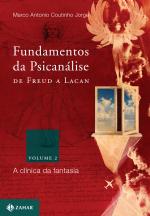 FUNDAMENTOS DA PSICANÁLISE DE FREUD A LACAN - VOL. 2 - A CLÍNICA DA FANTASIA