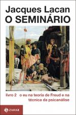 O SEMINÁRIO, LIVRO 2 - O EU NA TEORIA DE FREUD E NA TÉCNICA DA PSICANÁLISE