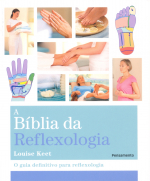 A BÍBLIA DA REFLEXOLOGIA - O GUIA DEFINITIVO PARA RELFEXOLOGIA