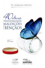 40 DIAS TRANSFORMANDO MALDIÇÕES EM BÊNÇÃOS