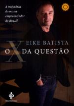 X DA QUESTÃO, O - A TRAJETÓRIA DO MAIOR EMPREENDEDOR DO BRASIL