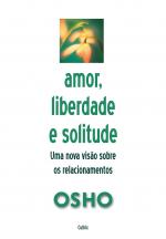 AMOR, LIBERDADE E SOLITUDE - UMA NOVA VISÃO NOS RELACIONAMENTOS