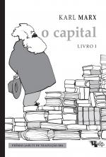 O CAPITAL [LIVRO I] - CRÍTICA DA ECONOMIA POLÍTICA. O PROCESSO DE PRODUÇÃO DO CAPITAL