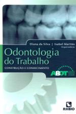 ODONTOLOGIA DO TRABALHO - CONSTRUCAO E CONHECIMENTO