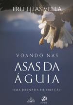 VOANDO NAS ASAS DA AGUIA - UMA JORNADA DE ORAÇÃO