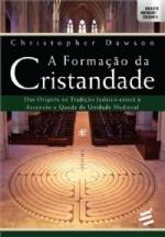 FORMAÇÃO DA CRISTANDADE, A - DAS ORIGENS NA TRADIÇÃO JUDAICO CRISTÃ À ASCENSÃO E QUEDA DA UNIDADE MEDIEVAL