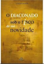 DIACONADO SOB O RISCO DA SUA NOVIDADE