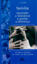 FAMÍLIA - APRENDER A TOLERÂNCIA E ACEITAR A DIFERENÇA