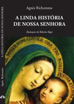 A LINDA HISTÓRIA DE NOSSA SENHORA - AGNÈS RICHOMME