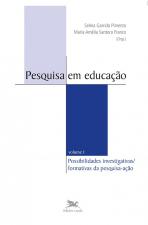 PESQUISA EM EDUCAÇÃO - VOL.I - VOLUME I - POSSIBILIDADES INVESTIGATIVAS/FORMATIVAS DA PESQUISA-AÇÃO