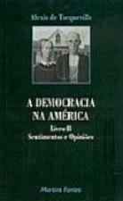 DEMOCRACIA NA AMERICA, A - SENTIMENTOS E OPINIOES - VOL 2