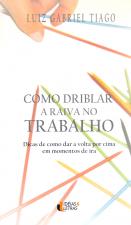 COMO DRIBLAR A RAIVA NO TRABALHO