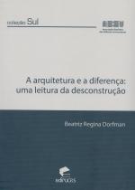 ARQUITETURA E A DIFERENCA, A - UMA LEITURA DA DESCONSTRUCAO