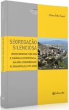 SEGREGAÇÃO SILENCIOSA - INVESTIMENTOS PÚBLICOS E DINÂMICA SOCIOESPACIAL NA ÁREA CONURBADA DE FLORIANÓPOLIS (1970-2000)