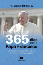 365 DIAS COM O PAPA FRANCISCO - ORAÇÕES DIÁRIAS PARA SEREM FEITAS A PARTIR DE PENSAMENTOS DO PAPA FRANCISCO