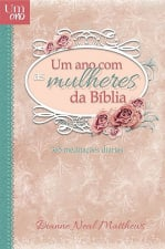 UM ANO COM AS MULHERES DA BÍBLIA - 365 MEDITAÇÕES DIÁRIAS