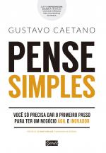 PENSE SIMPLES - VOCÊ SÓ PRECISA DAR O PRIMEIRO PASSO PARA TER UM NEGÓCIO ÁGIL E INOVADOR