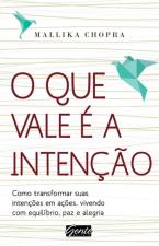 QUE VALE E A INTENCAO, O - COMO TRANSFORMAR SUAS INTENCOES EM ACOES...