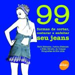 99 FORMAS DE CORTAR, COSTURAR E ENFEITAR SEU JEANS