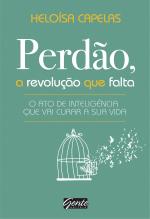 PERDÃO, A REVOLUÇÃO QUE FALTA - O ATO DE INTELIGÊNCIA QUE VAI CURAR A SUA VIDA