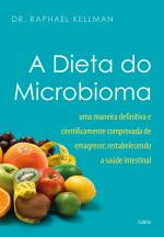 A DIETA DO MICROBIOMA - UMA MANEIRA DEFINITIVA E CIENTIFICAMENTE COMPROVADA DE EMAGRECER, RESTABELECENDO A SAÚDE INTESTINAL