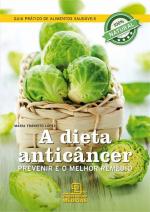 DIETA ANTICANCER, A - PREVENIR E O MELHOR REMEDIO