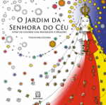 O JARDIM DA SENHORA DO CÉU