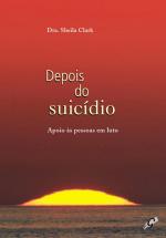 DEPOIS DO SUICIDIO - APOIO AS PESSOAS EM LUTO