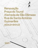 RENOVAÇÃO PRAÇA DO TOURAL ALAMEDA DE SÃO DÂMASO RUA DE SANTO ANTÓNIO GUIMARÃES 2010-2012