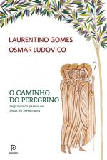 O CAMINHO DO PEREGRINO - SEGUINDO OS PASSOS DE JESUS NA TERRA SANTA