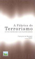 FABRICA DO TERRORISMO, A - UM LIVRO INCORRETO PARA...