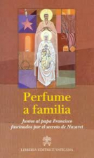 PERFUME A FAMILIA- JUNTOS AL PAPA FRANCISCO FASCINADOS POR EL SECRETO DE NAZARET