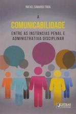 A COMUNICABILIDADE ENTRE AS INSTÂNCIAS PENAL E ADMINISTRATIVA DISCIPLINAR
