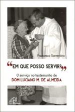 EM QUE POSSO SERVIR? - O SERVICO NO TESTEMUNHO DE DOM LUCIANO M. DE ALMEIDA - 1ª